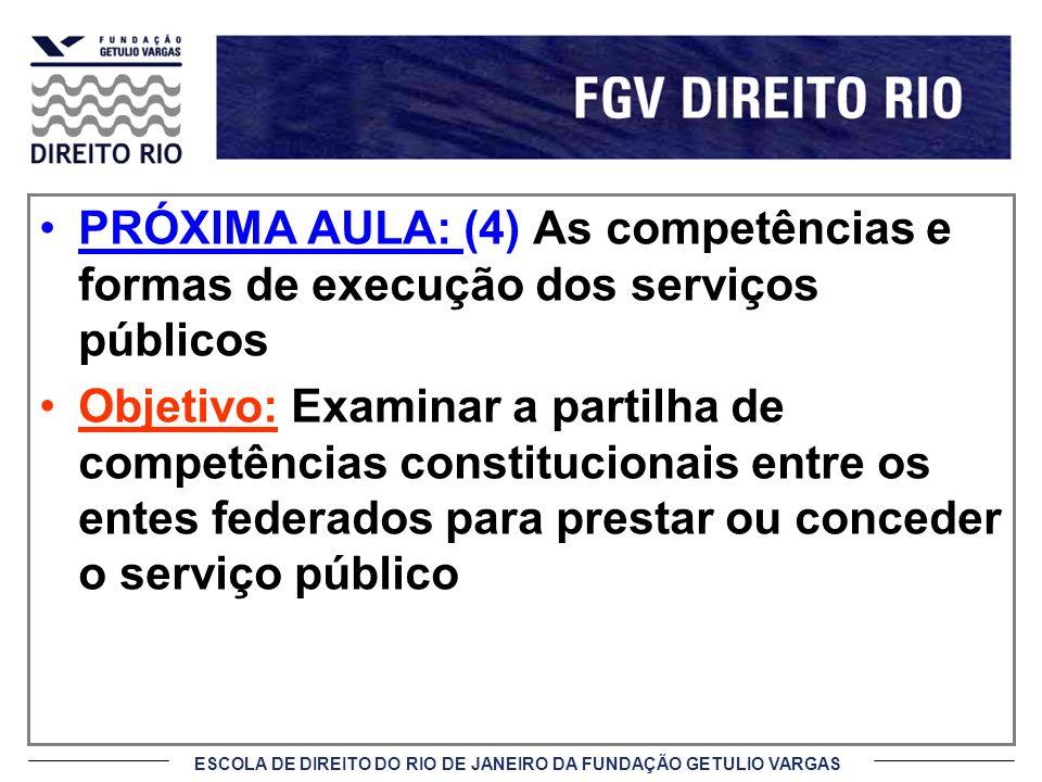 ESCOLA DE DIREITO DO RIO DE JANEIRO DA FUNDAÇÃO GETULIO VARGAS PRÓXIMA AULA: (4) As competências e formas de execução dos serviços públicos Objetivo: