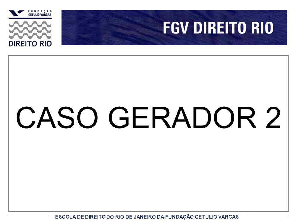 ESCOLA DE DIREITO DO RIO DE JANEIRO DA FUNDAÇÃO GETULIO VARGAS CASO GERADOR 2