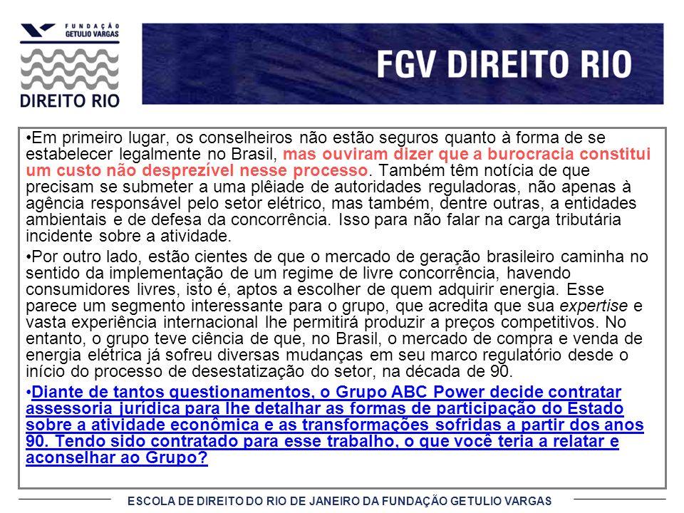 ESCOLA DE DIREITO DO RIO DE JANEIRO DA FUNDAÇÃO GETULIO VARGAS Em primeiro lugar, os conselheiros não estão seguros quanto à forma de se estabelecer l
