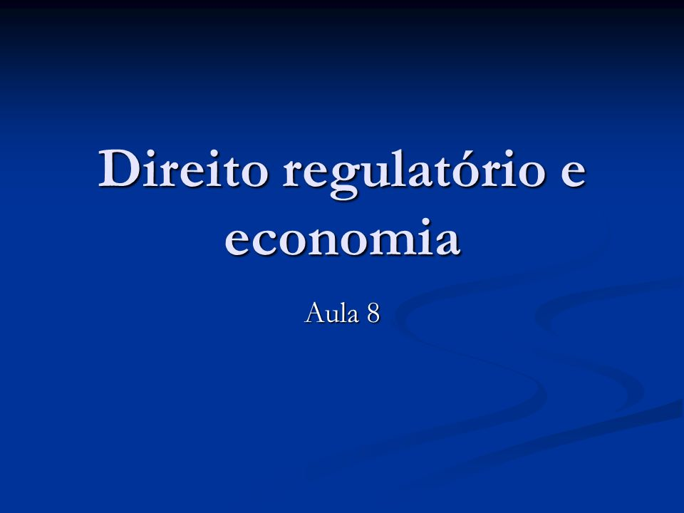 Direito regulatório e economia Aula 8