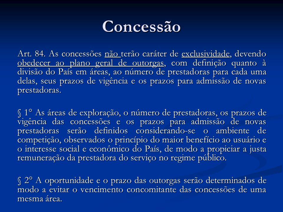 Concessão Art. 84. As concessões não terão caráter de exclusividade, devendo obedecer ao plano geral de outorgas, com definição quanto à divisão do Pa