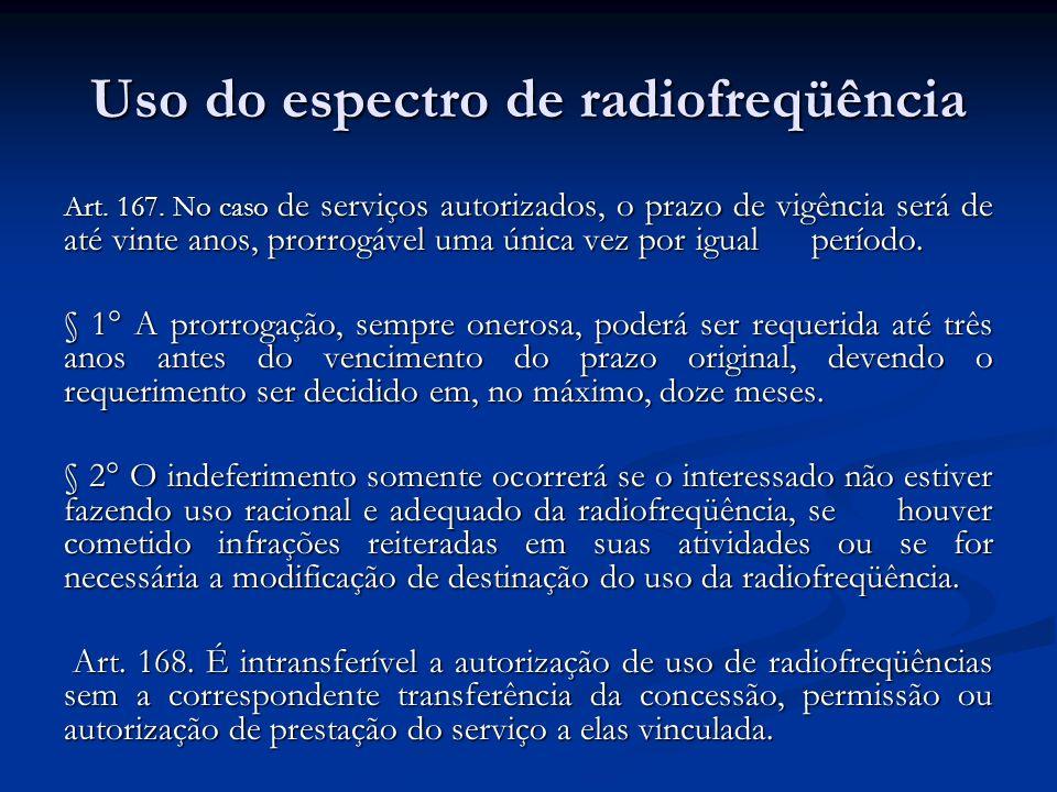 Uso do espectro de radiofreqüência Art. 167. No caso de serviços autorizados, o prazo de vigência será de até vinte anos, prorrogável uma única vez po