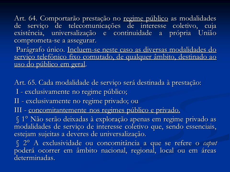 Art. 64. Comportarão prestação no regime público as modalidades de serviço de telecomunicações de interesse coletivo, cuja existência, universalização