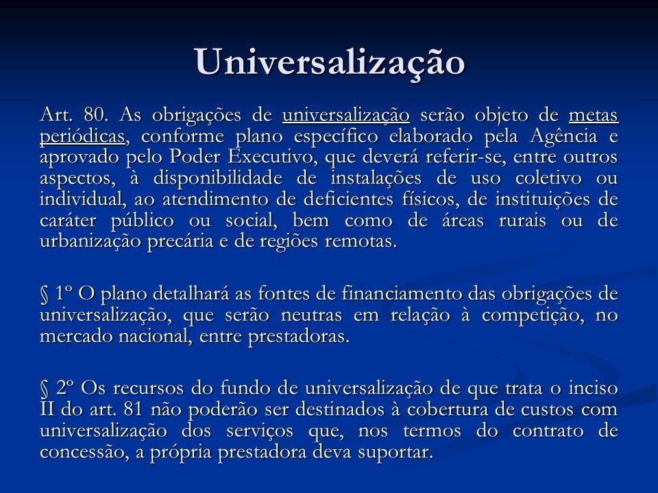 Universalização Art. 80. As obrigações de universalização serão objeto de metas periódicas, conforme plano específico elaborado pela Agência e aprovad