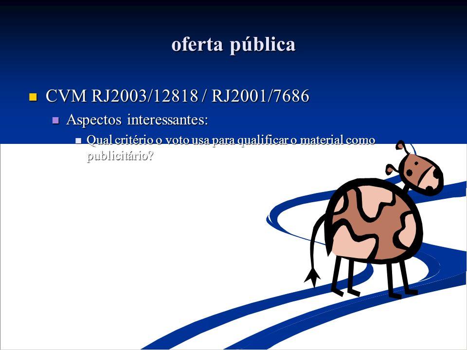 oferta pública CVM RJ2003/12818 / RJ2001/7686 CVM RJ2003/12818 / RJ2001/7686 Aspectos interessantes: Aspectos interessantes: Qual critério o voto usa