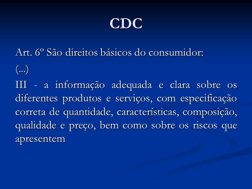 CDC Art. 6º São direitos básicos do consumidor: (...) III - a informação adequada e clara sobre os diferentes produtos e serviços, com especificação c