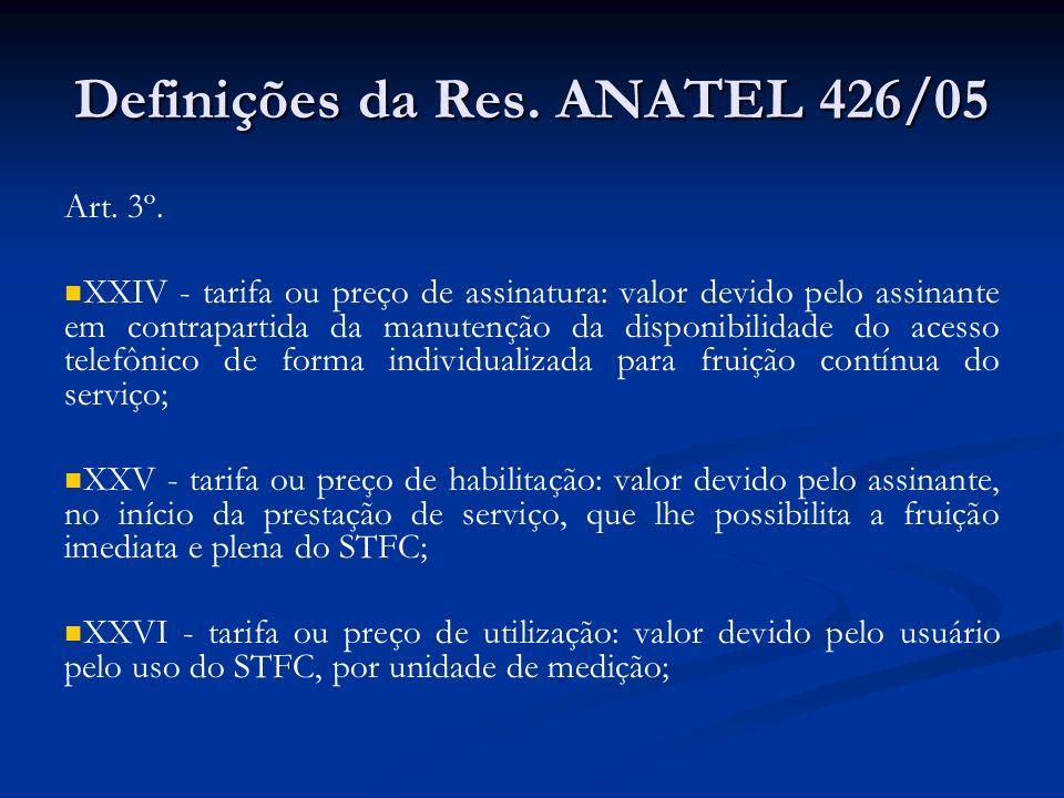 Definições da Res. ANATEL 426/05 Art. 3º. XXIV - tarifa ou preço de assinatura: valor devido pelo assinante em contrapartida da manutenção da disponib