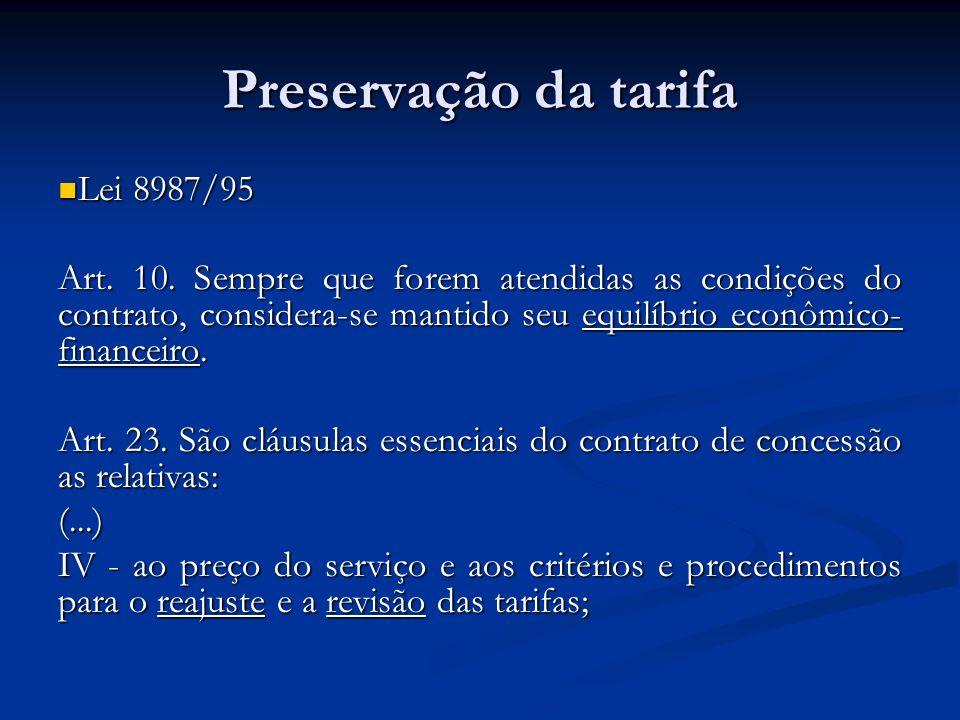 Preservação da tarifa Lei 8987/95 Lei 8987/95 Art. 10. Sempre que forem atendidas as condições do contrato, considera-se mantido seu equilíbrio econôm
