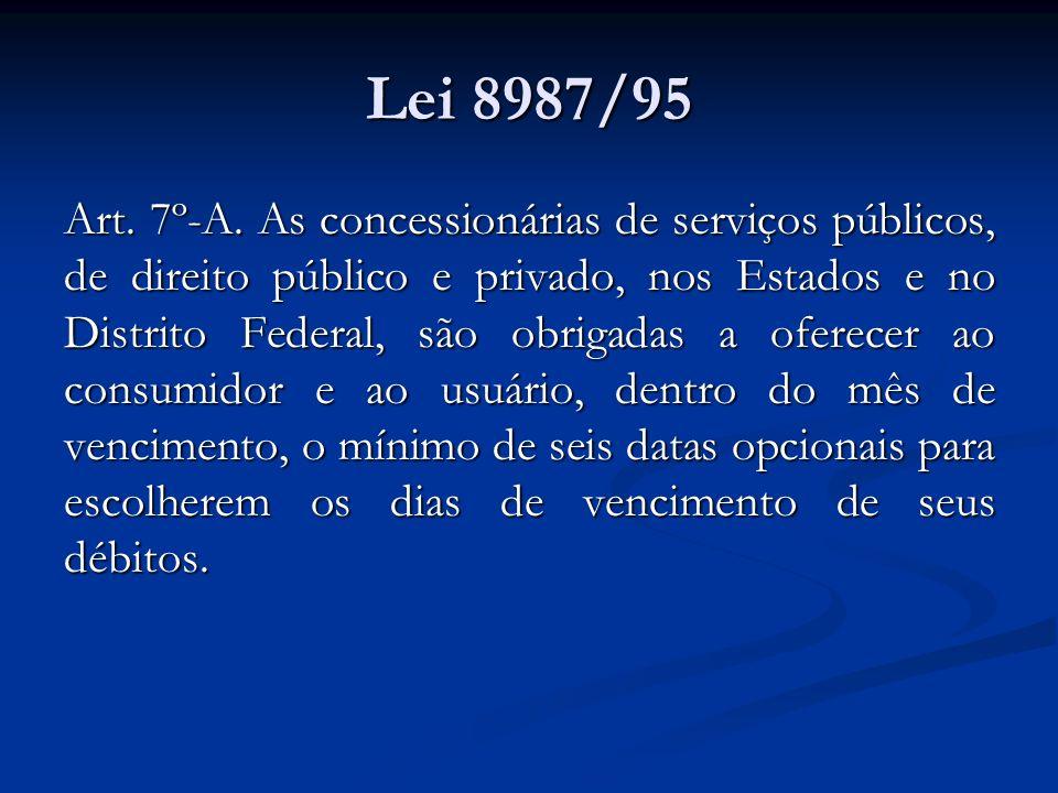 Lei 8987/95 Art. 7º-A. As concessionárias de serviços públicos, de direito público e privado, nos Estados e no Distrito Federal, são obrigadas a ofere