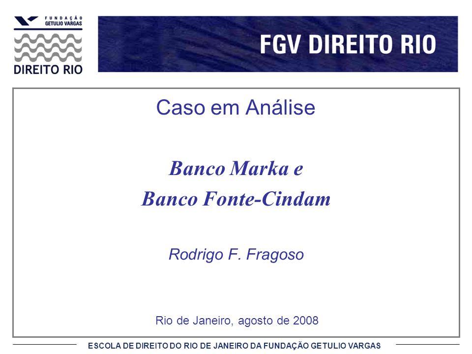 ESCOLA DE DIREITO DO RIO DE JANEIRO DA FUNDAÇÃO GETULIO VARGAS Caso em Análise Banco Marka e Banco Fonte-Cindam Rodrigo F.