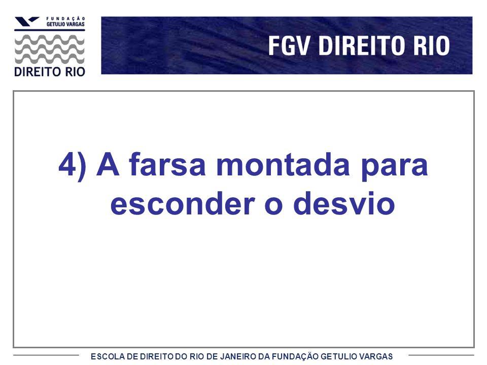 ESCOLA DE DIREITO DO RIO DE JANEIRO DA FUNDAÇÃO GETULIO VARGAS 4) A farsa montada para esconder o desvio