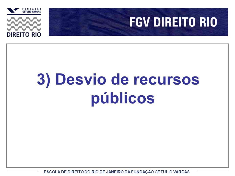 ESCOLA DE DIREITO DO RIO DE JANEIRO DA FUNDAÇÃO GETULIO VARGAS 3) Desvio de recursos públicos