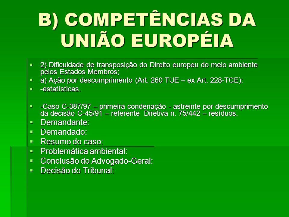 B) COMPETÊNCIAS DA UNIÃO EUROPÉIA 2) Dificuldade de transposição do Direito europeu do meio ambiente pelos Estados Membros; 2) Dificuldade de transposição do Direito europeu do meio ambiente pelos Estados Membros; a) Ação por descumprimento (Art.