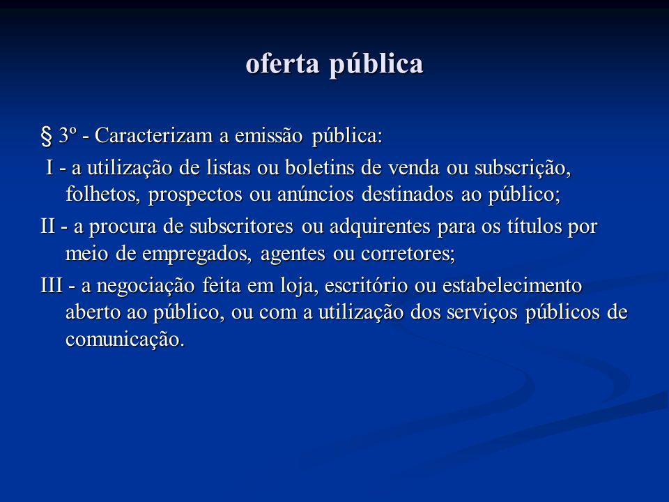 oferta pública § 3º - Caracterizam a emissão pública: I - a utilização de listas ou boletins de venda ou subscrição, folhetos, prospectos ou anúncios