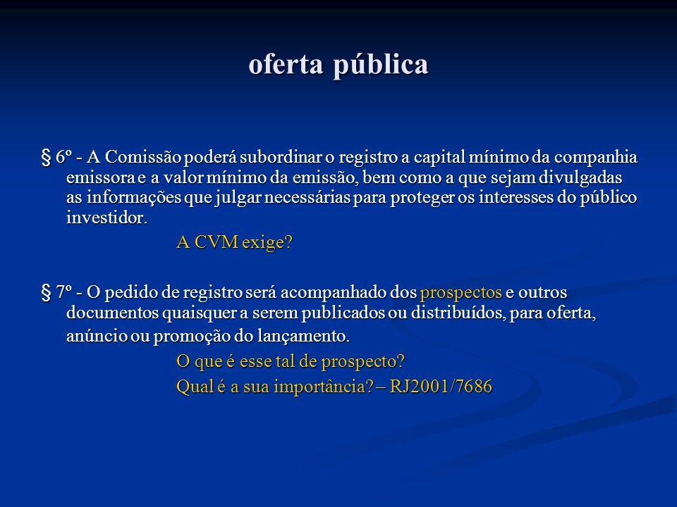 oferta pública § 6º - A Comissão poderá subordinar o registro a capital mínimo da companhia emissora e a valor mínimo da emissão, bem como a que sejam