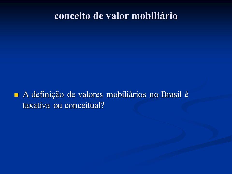 conceito de valor mobiliário A definição de valores mobiliários no Brasil é taxativa ou conceitual? A definição de valores mobiliários no Brasil é tax