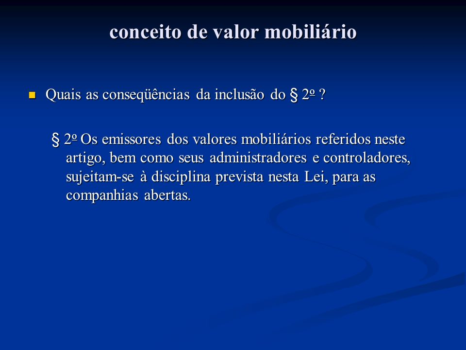 conceito de valor mobiliário Quais as conseqüências da inclusão do § 2 o ? Quais as conseqüências da inclusão do § 2 o ? § 2 o Os emissores dos valore