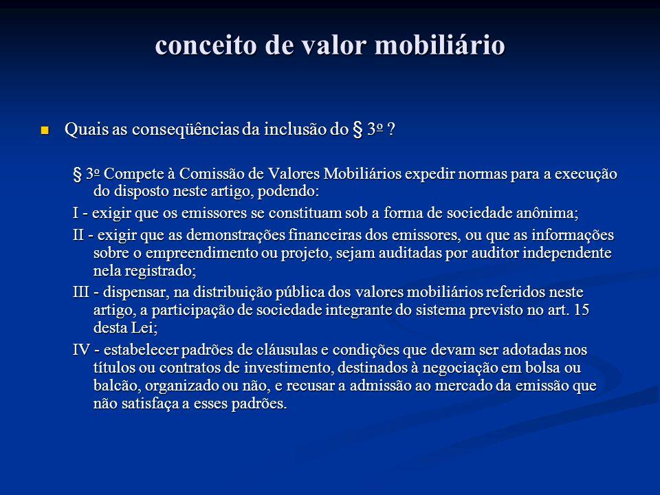 conceito de valor mobiliário Quais as conseqüências da inclusão do § 3 o ? Quais as conseqüências da inclusão do § 3 o ? § 3 o Compete à Comissão de V