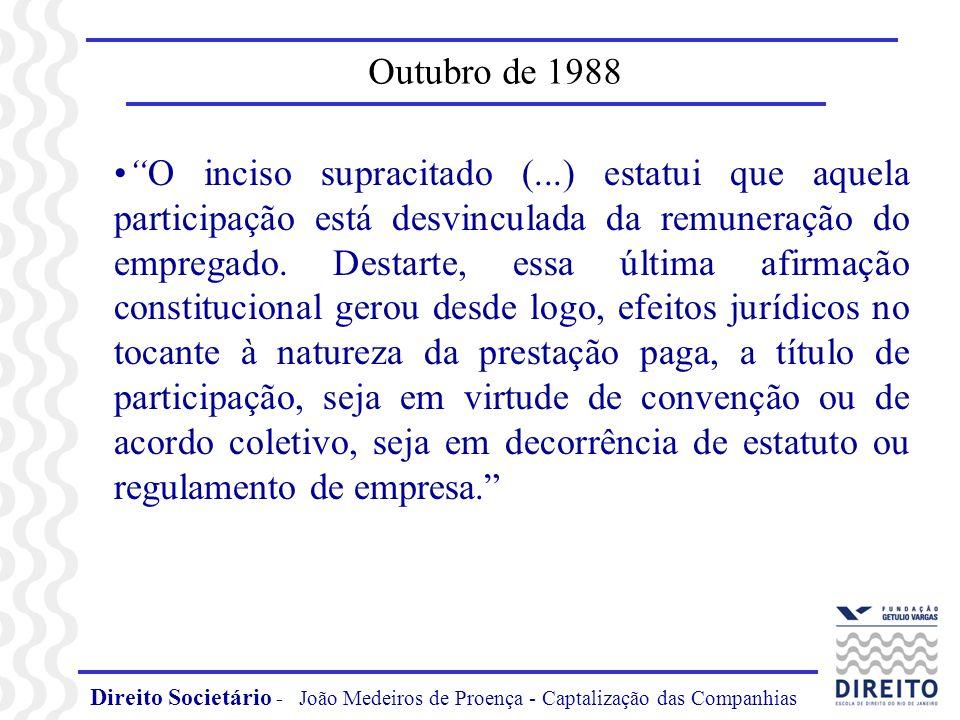 Direito Societário - João Medeiros de Proença - Captalização das Companhias Outubro de 1988 O inciso supracitado (...) estatui que aquela participação está desvinculada da remuneração do empregado.