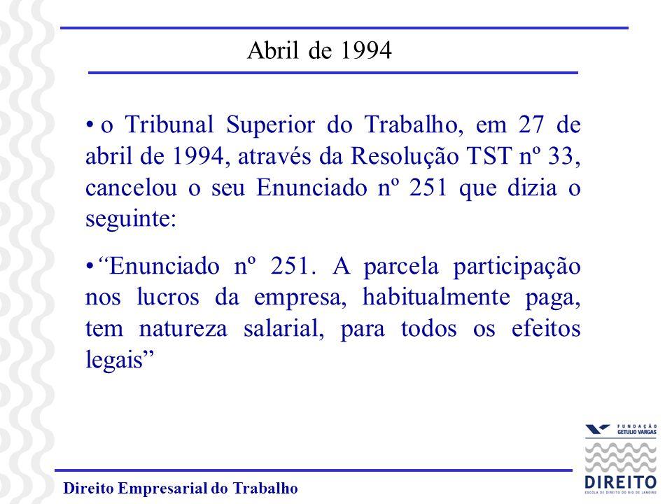 Direito Empresarial do Trabalho Abril de 1994 o Tribunal Superior do Trabalho, em 27 de abril de 1994, através da Resolução TST nº 33, cancelou o seu Enunciado nº 251 que dizia o seguinte: Enunciado nº 251.
