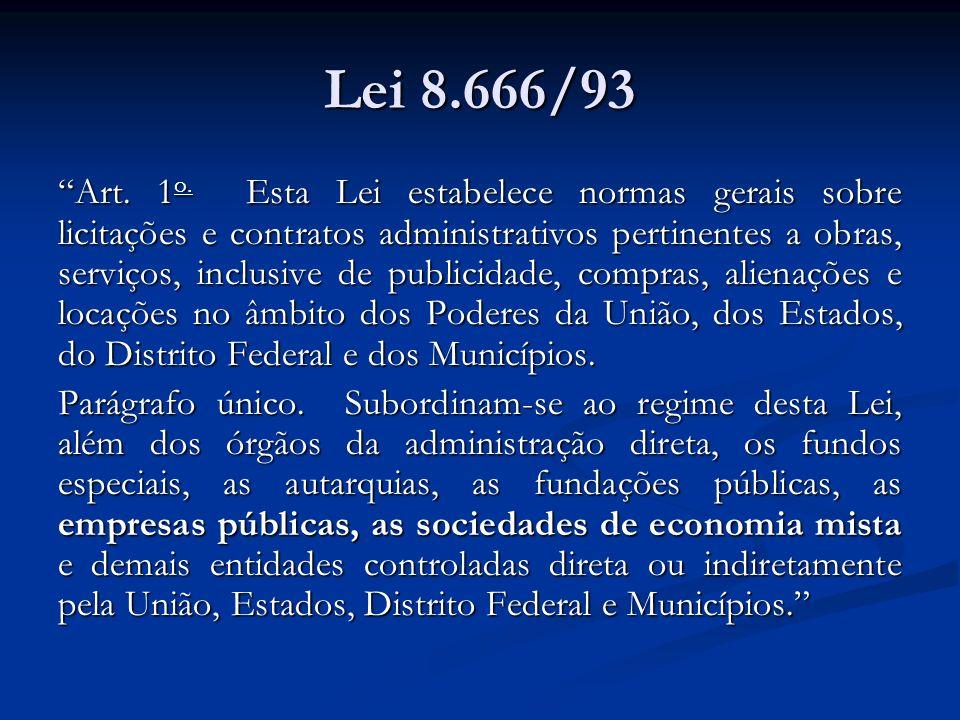 Lei 8.666/93 Art. 1 o. Esta Lei estabelece normas gerais sobre licitações e contratos administrativos pertinentes a obras, serviços, inclusive de publ
