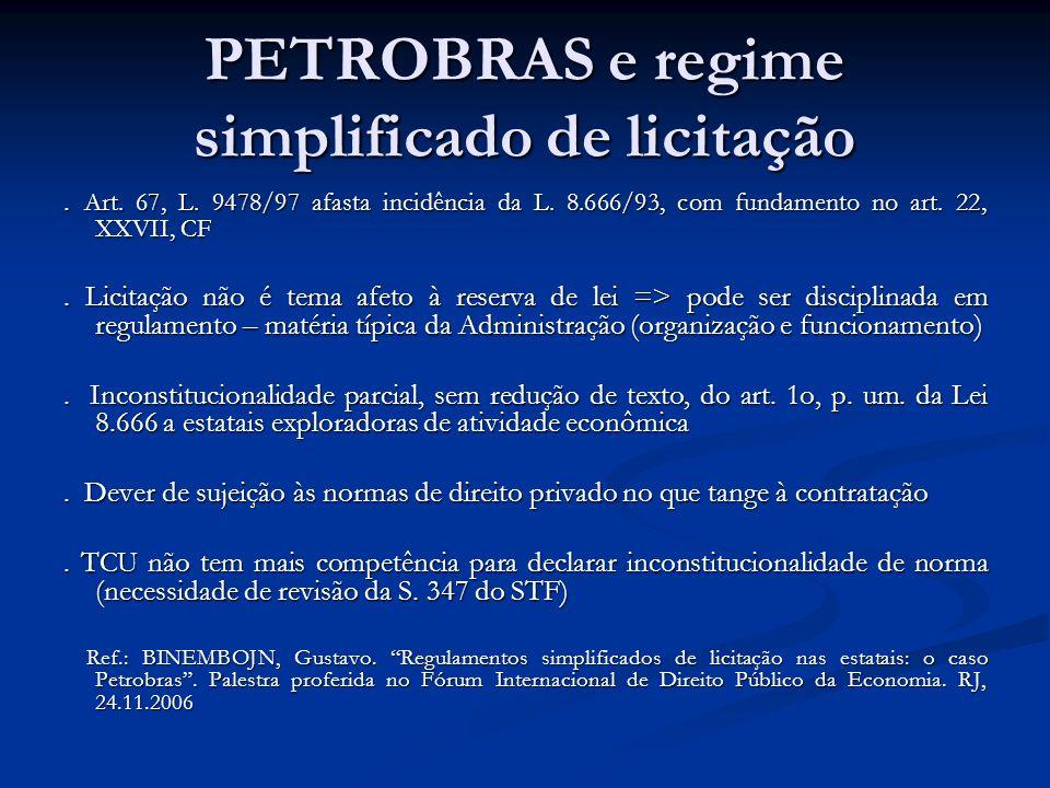 PETROBRAS e regime simplificado de licitação. Art. 67, L. 9478/97 afasta incidência da L. 8.666/93, com fundamento no art. 22, XXVII, CF. Licitação nã