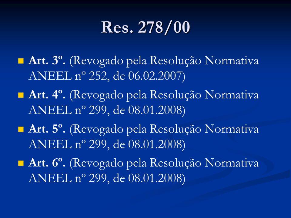 Res. 278/00 Art. 3º. (Revogado pela Resolução Normativa ANEEL nº 252, de 06.02.2007) Art. 4º. (Revogado pela Resolução Normativa ANEEL nº 299, de 08.0