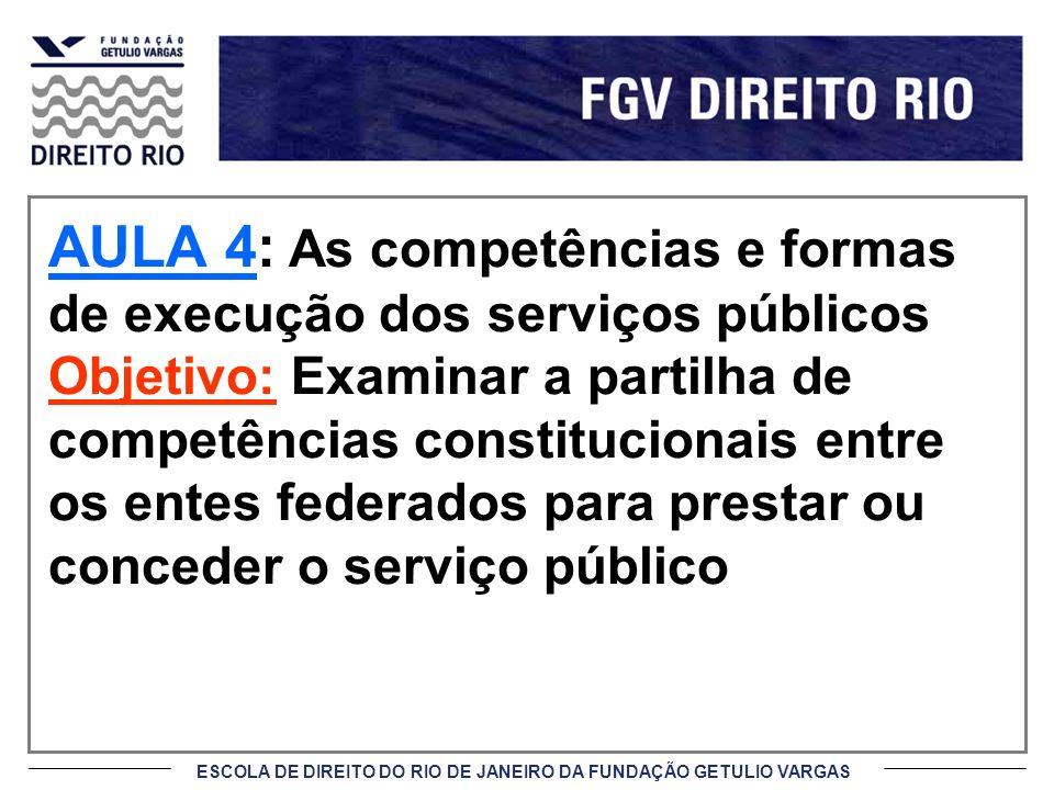 ESCOLA DE DIREITO DO RIO DE JANEIRO DA FUNDAÇÃO GETULIO VARGAS AULA 4: As competências e formas de execução dos serviços públicos Objetivo: Examinar a