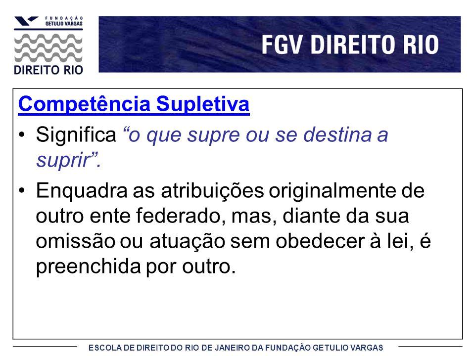 ESCOLA DE DIREITO DO RIO DE JANEIRO DA FUNDAÇÃO GETULIO VARGAS Competência Supletiva Significa o que supre ou se destina a suprir. Enquadra as atribui