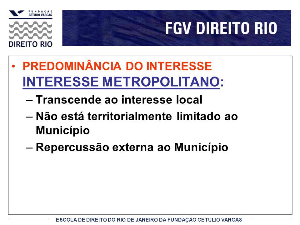 ESCOLA DE DIREITO DO RIO DE JANEIRO DA FUNDAÇÃO GETULIO VARGAS PREDOMINÂNCIA DO INTERESSE INTERESSE METROPOLITANO: –Transcende ao interesse local –Não