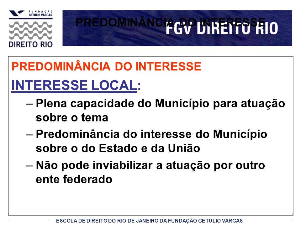 ESCOLA DE DIREITO DO RIO DE JANEIRO DA FUNDAÇÃO GETULIO VARGAS PREDOMINÂNCIA DO INTERESSE INTERESSE LOCAL: –Plena capacidade do Município para atuação