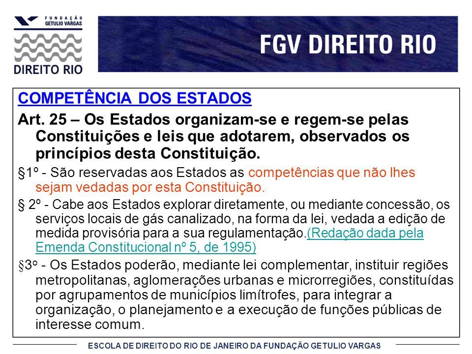 ESCOLA DE DIREITO DO RIO DE JANEIRO DA FUNDAÇÃO GETULIO VARGAS COMPETÊNCIA DOS ESTADOS Art. 25 – Os Estados organizam-se e regem-se pelas Constituiçõe