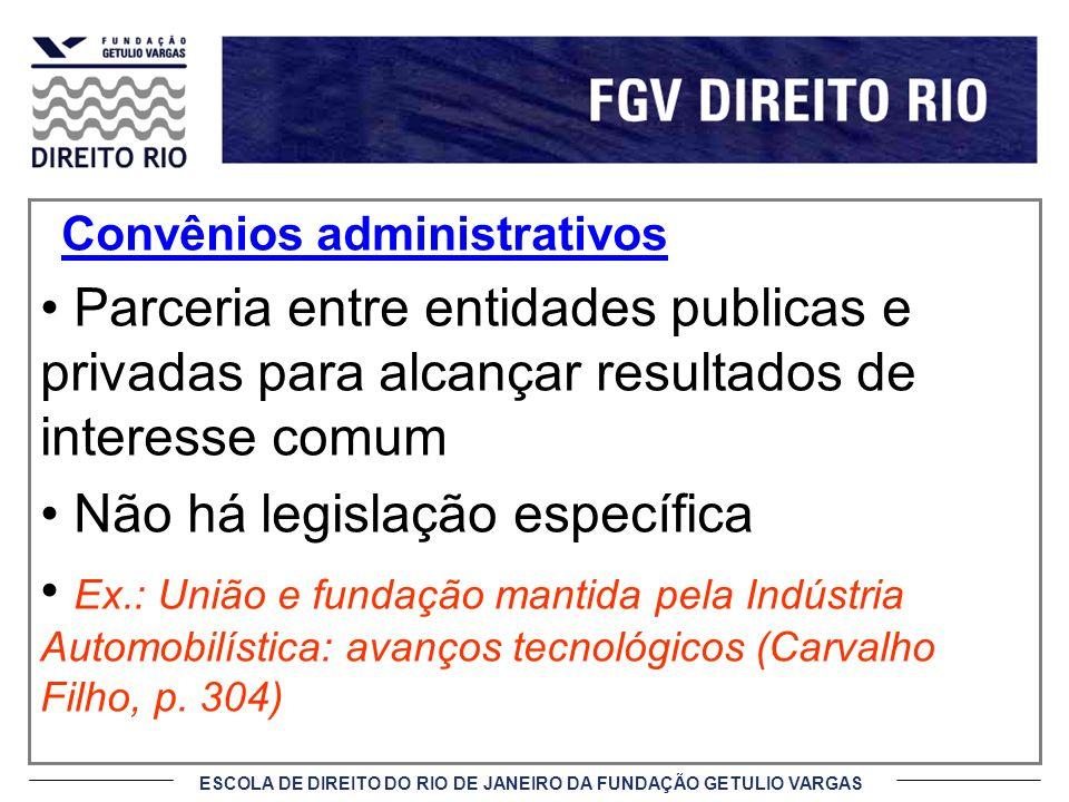 ESCOLA DE DIREITO DO RIO DE JANEIRO DA FUNDAÇÃO GETULIO VARGAS Convênios administrativos Parceria entre entidades publicas e privadas para alcançar re