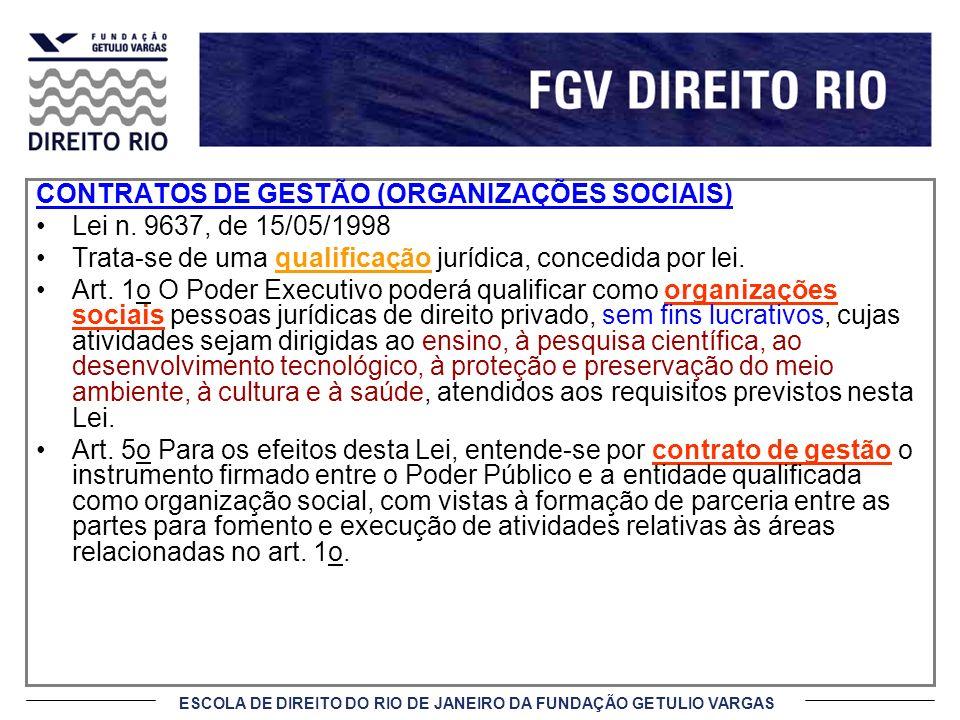 ESCOLA DE DIREITO DO RIO DE JANEIRO DA FUNDAÇÃO GETULIO VARGAS CONTRATOS DE GESTÃO (ORGANIZAÇÕES SOCIAIS) Lei n. 9637, de 15/05/1998 Trata-se de uma q