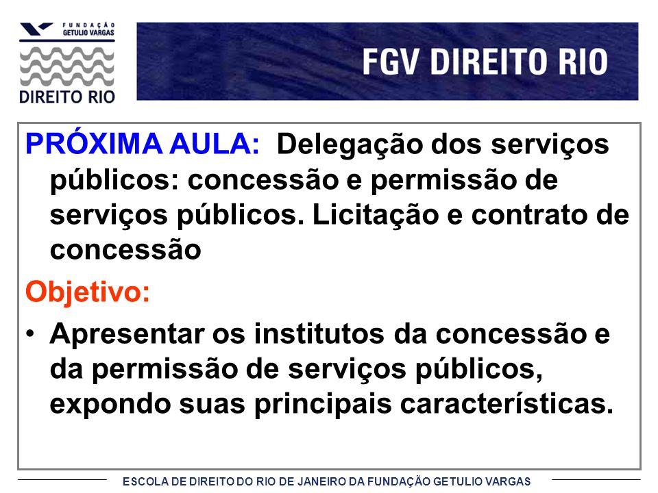 ESCOLA DE DIREITO DO RIO DE JANEIRO DA FUNDAÇÃO GETULIO VARGAS PRÓXIMA AULA: Delegação dos serviços públicos: concessão e permissão de serviços públic
