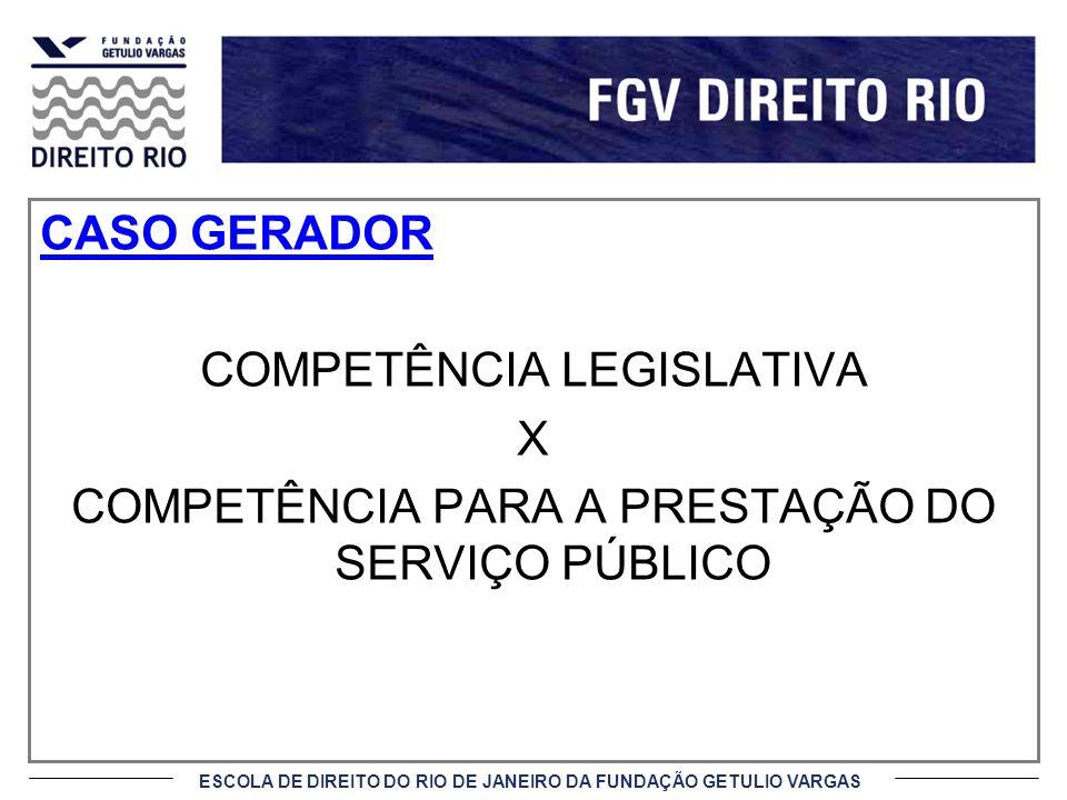 ESCOLA DE DIREITO DO RIO DE JANEIRO DA FUNDAÇÃO GETULIO VARGAS CASO GERADOR COMPETÊNCIA LEGISLATIVA X COMPETÊNCIA PARA A PRESTAÇÃO DO SERVIÇO PÚBLICO