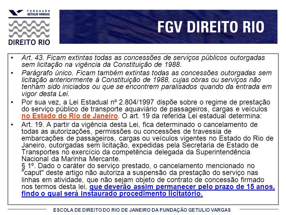 ESCOLA DE DIREITO DO RIO DE JANEIRO DA FUNDAÇÃO GETULIO VARGAS Art. 43. Ficam extintas todas as concessões de serviços públicos outorgadas sem licitaç