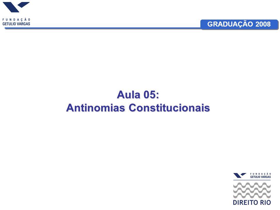 GRADUAÇÃO 2008 Aula 05: Antinomias Constitucionais
