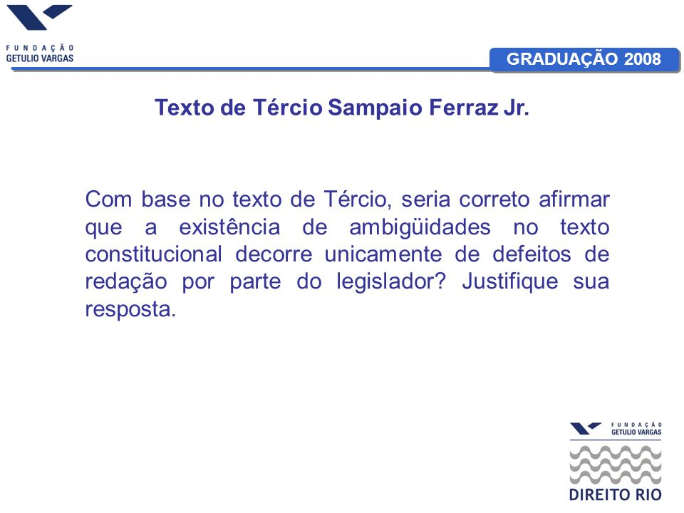 GRADUAÇÃO 2008 Texto de Tércio Sampaio Ferraz Jr. Com base no texto de Tércio, seria correto afirmar que a existência de ambigüidades no texto constit