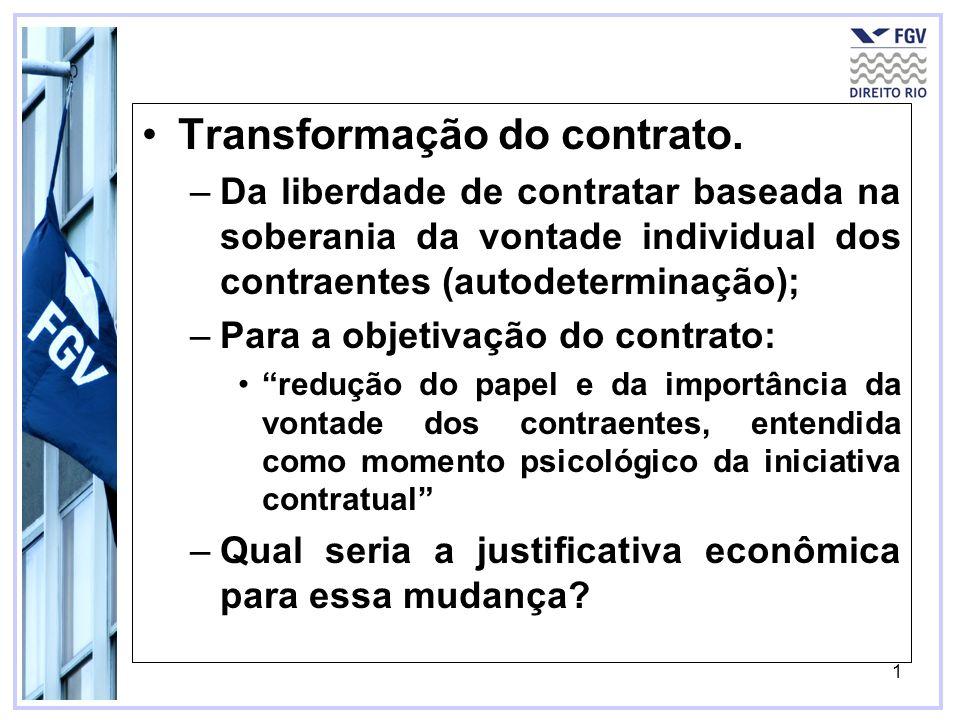 1 Transformação do contrato. –Da liberdade de contratar baseada na soberania da vontade individual dos contraentes (autodeterminação); –Para a objetiv