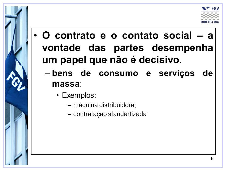 5 O contrato e o contato social – a vontade das partes desempenha um papel que não é decisivo. –bens de consumo e serviços de massa: Exemplos: –máquin