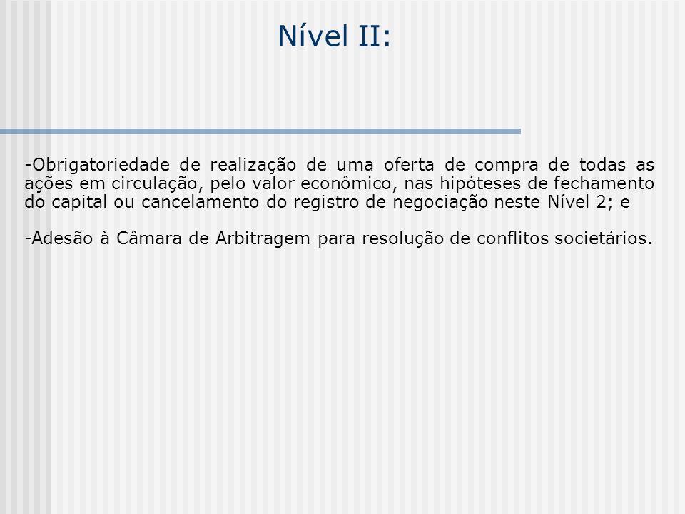 Nível II: -Obrigatoriedade de realização de uma oferta de compra de todas as ações em circulação, pelo valor econômico, nas hipóteses de fechamento do