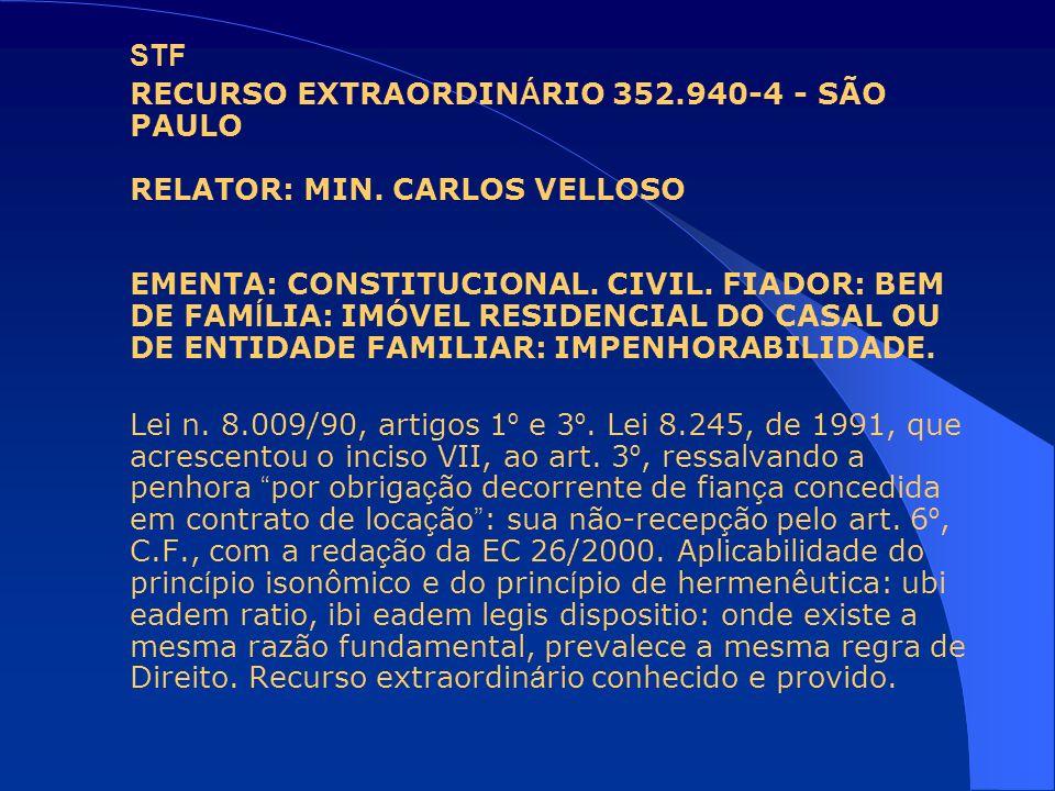 STF RECURSO EXTRAORDIN Á RIO 352.940-4 - SÃO PAULO RELATOR: MIN. CARLOS VELLOSO EMENTA: CONSTITUCIONAL. CIVIL. FIADOR: BEM DE FAM Í LIA: IM Ó VEL RESI
