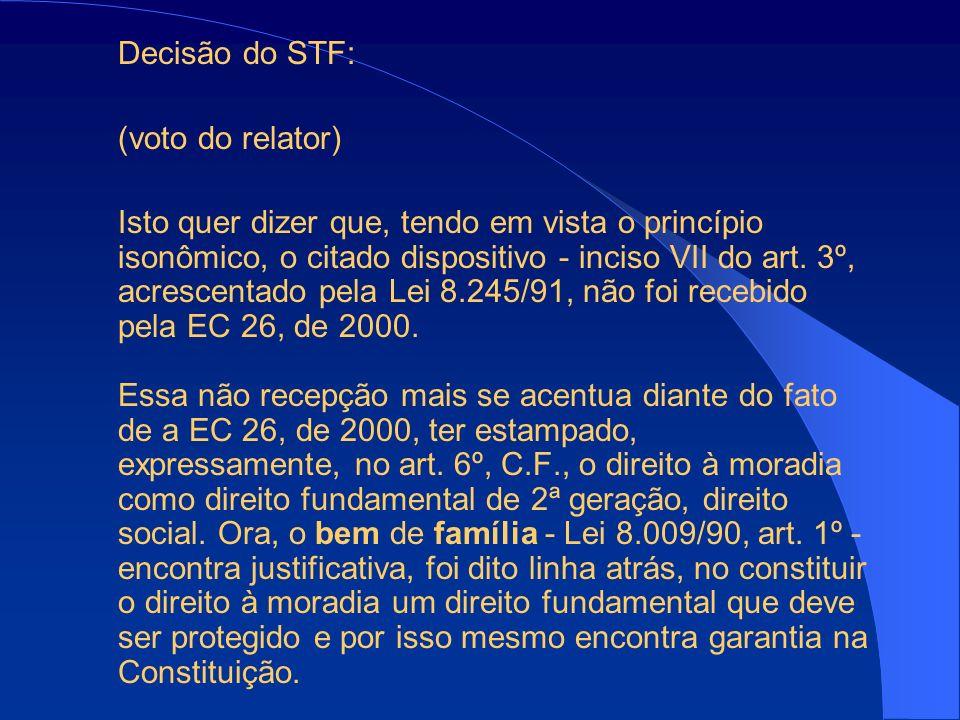 Decisão do STF: (voto do relator) Isto quer dizer que, tendo em vista o princípio isonômico, o citado dispositivo - inciso VII do art. 3º, acrescentad