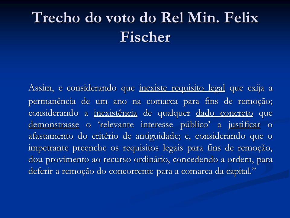 Trecho do voto do Rel Min. Felix Fischer Assim, e considerando que inexiste requisito legal que exija a permanência de um ano na comarca para fins de
