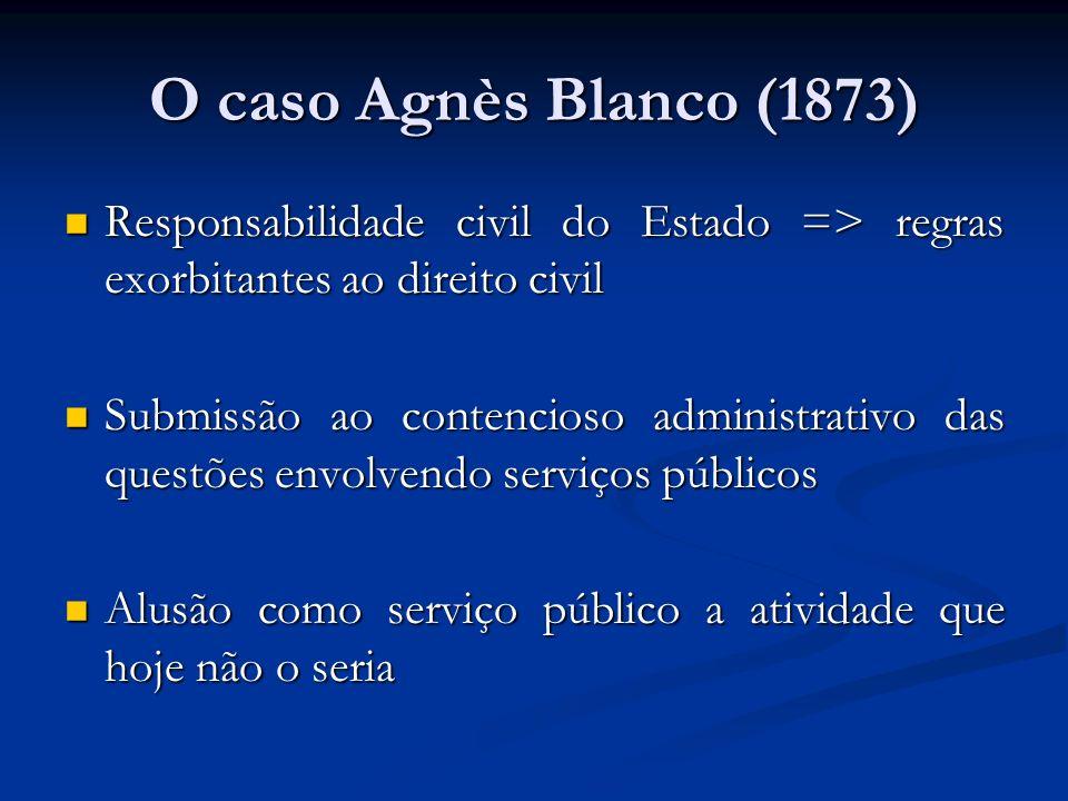 O caso Agnès Blanco (1873) Responsabilidade civil do Estado => regras exorbitantes ao direito civil Responsabilidade civil do Estado => regras exorbit