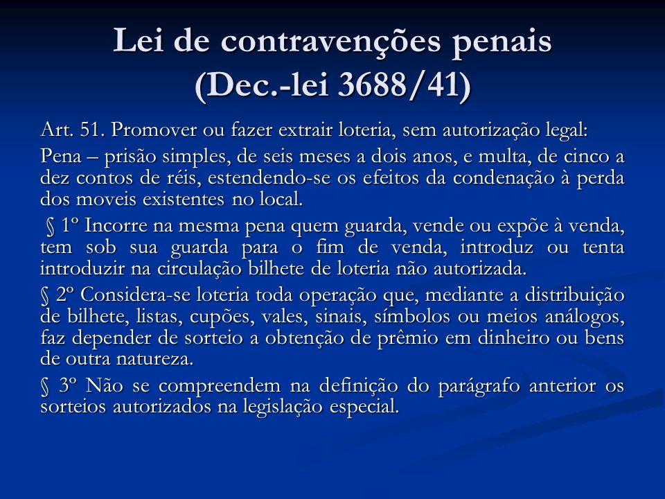 Lei de contravenções penais (Dec.-lei 3688/41) Art. 51. Promover ou fazer extrair loteria, sem autorização legal: Pena – prisão simples, de seis meses