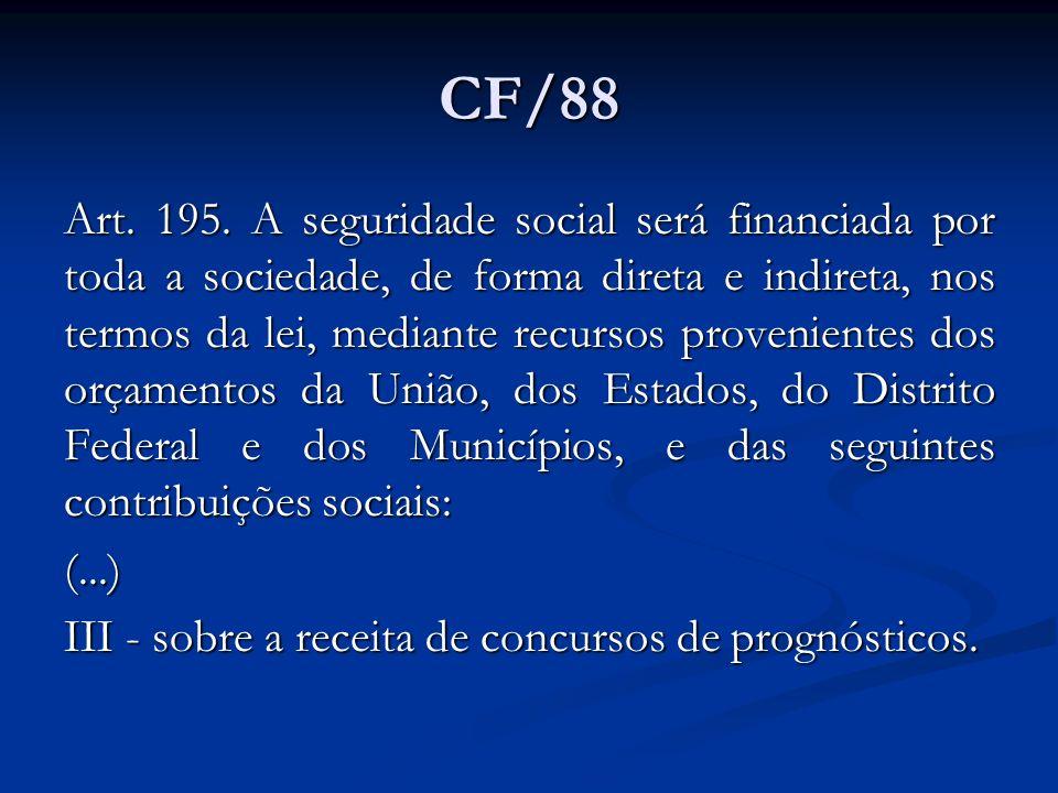 CF/88 Art. 195. A seguridade social será financiada por toda a sociedade, de forma direta e indireta, nos termos da lei, mediante recursos proveniente