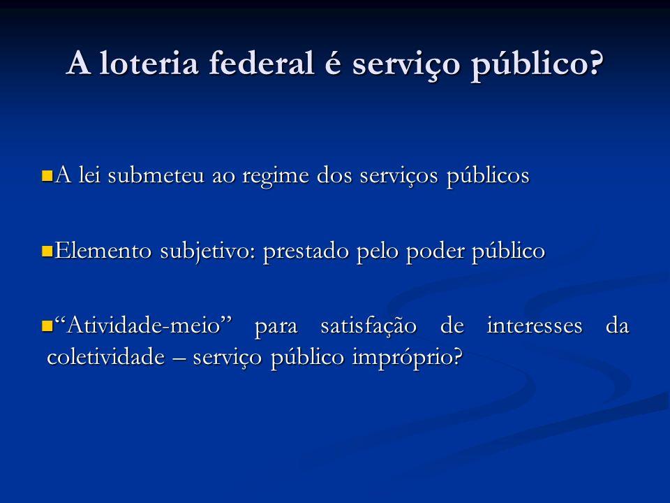 A loteria federal é serviço público? A lei submeteu ao regime dos serviços públicos A lei submeteu ao regime dos serviços públicos Elemento subjetivo: