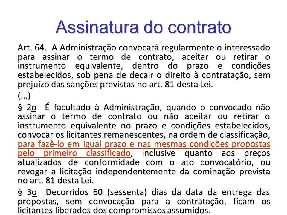 Assinatura do contrato Art. 64. A Administração convocará regularmente o interessado para assinar o termo de contrato, aceitar ou retirar o instrument